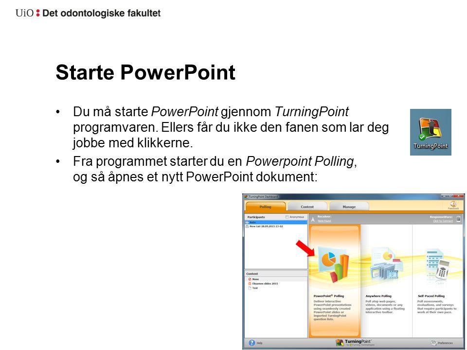 Starte PowerPoint Du må starte PowerPoint gjennom TurningPoint programvaren.