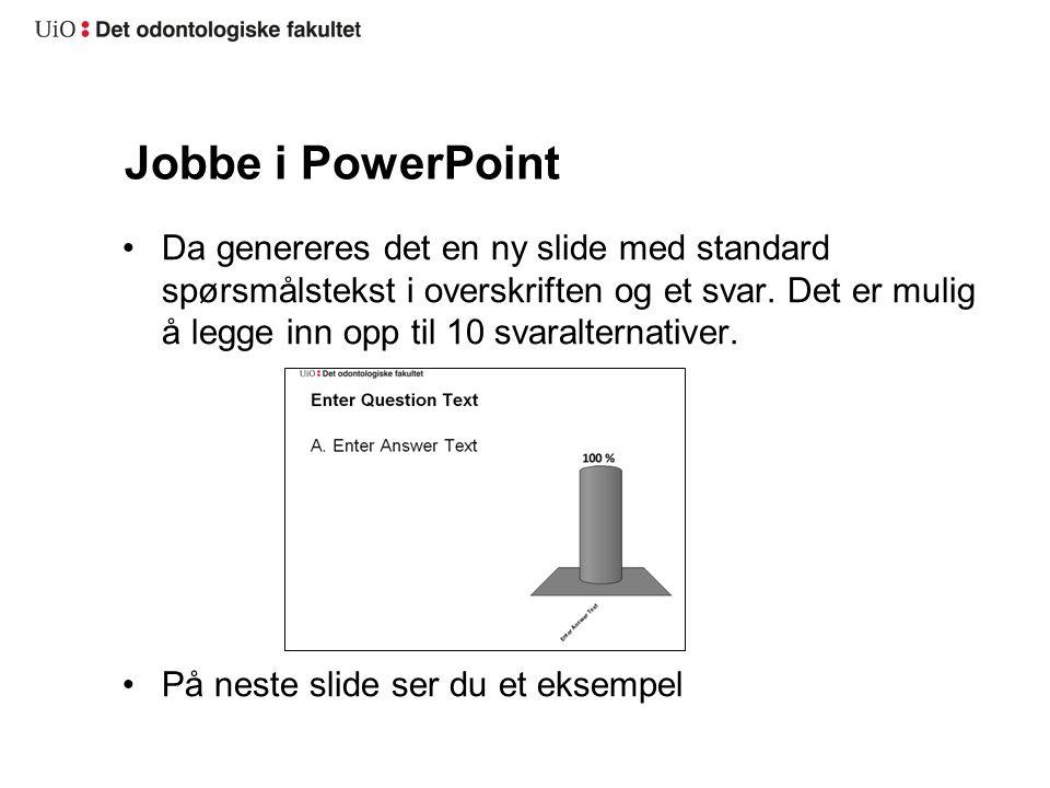 Jobbe i PowerPoint Da genereres det en ny slide med standard spørsmålstekst i overskriften og et svar.