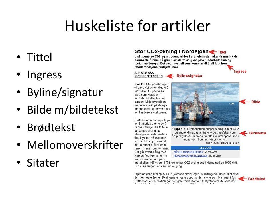 Huskeliste for artikler Tittel Ingress Byline/signatur Bilde m/bildetekst Brødtekst Mellomoverskrifter Sitater