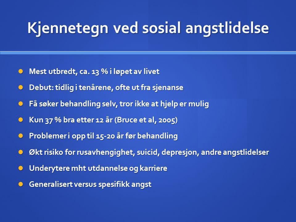 Kjennetegn ved sosial angstlidelse Mest utbredt, ca. 13 % i løpet av livet Mest utbredt, ca. 13 % i løpet av livet Debut: tidlig i tenårene, ofte ut f