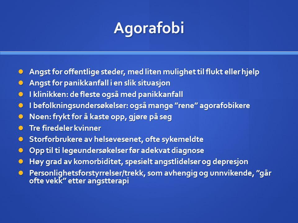 Agorafobi Angst for offentlige steder, med liten mulighet til flukt eller hjelp Angst for offentlige steder, med liten mulighet til flukt eller hjelp