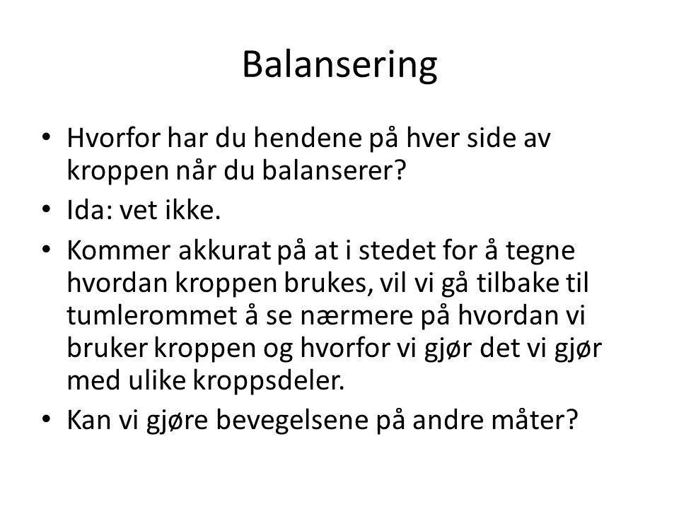 Balansering Hvorfor har du hendene på hver side av kroppen når du balanserer? Ida: vet ikke. Kommer akkurat på at i stedet for å tegne hvordan kroppen