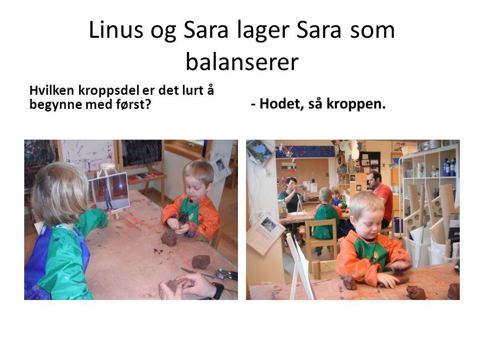 Linus og Sara lager Sara som balanserer Hvilken kroppsdel er det lurt å begynne med først? - Hodet, så kroppen.