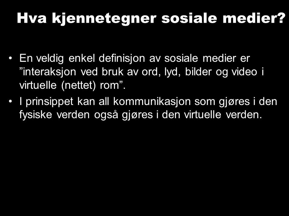"""Hva kjennetegner sosiale medier? En veldig enkel definisjon av sosiale medier er """"interaksjon ved bruk av ord, lyd, bilder og video i virtuelle (nette"""