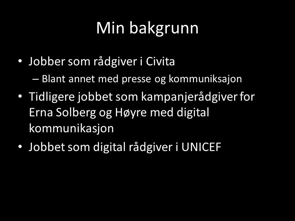 Min bakgrunn Jobber som rådgiver i Civita – Blant annet med presse og kommuniksajon Tidligere jobbet som kampanjerådgiver for Erna Solberg og Høyre med digital kommunikasjon Jobbet som digital rådgiver i UNICEF