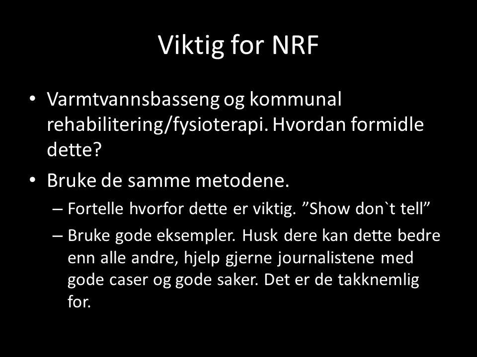 Viktig for NRF Varmtvannsbasseng og kommunal rehabilitering/fysioterapi. Hvordan formidle dette? Bruke de samme metodene. – Fortelle hvorfor dette er