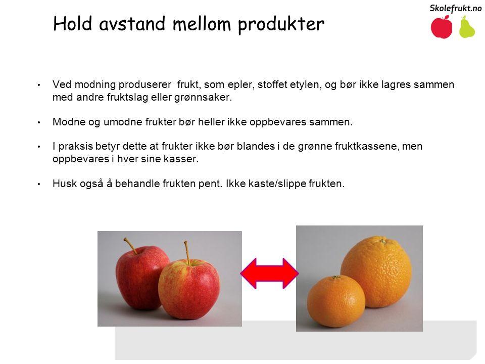 Hold avstand mellom produkter Ved modning produserer frukt, som epler, stoffet etylen, og bør ikke lagres sammen med andre fruktslag eller grønnsaker.