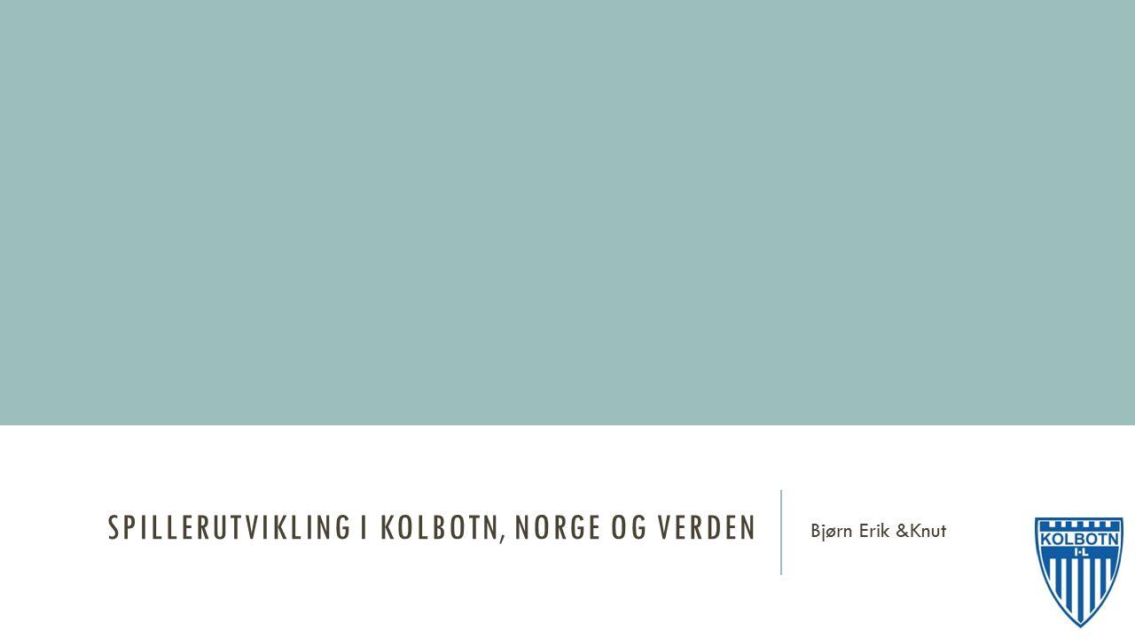 SPILLERUTVIKLING I KOLBOTN, NORGE OG VERDEN Bjørn Erik &Knut