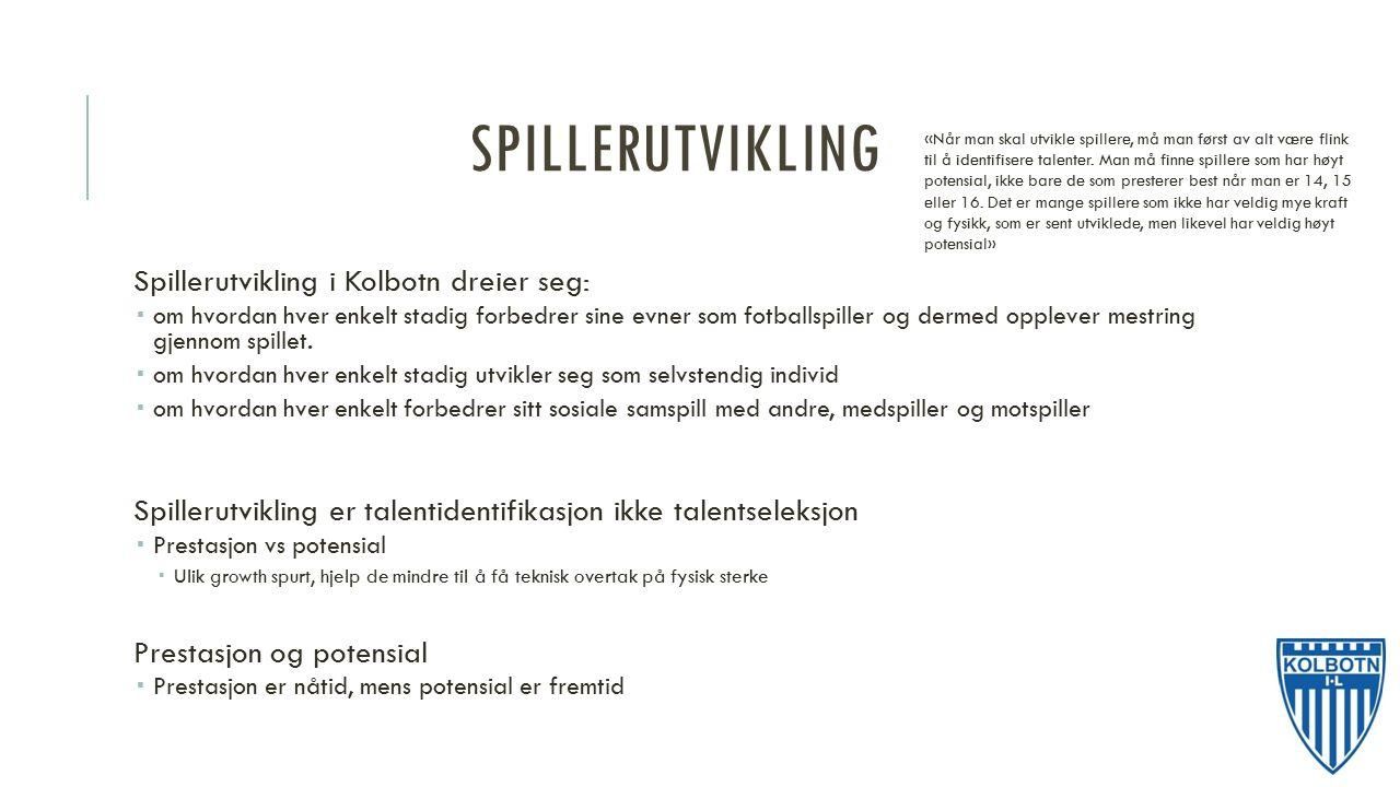 SPILLERUTVIKLING Spillerutvikling i Kolbotn dreier seg:  om hvordan hver enkelt stadig forbedrer sine evner som fotballspiller og dermed opplever mestring gjennom spillet.