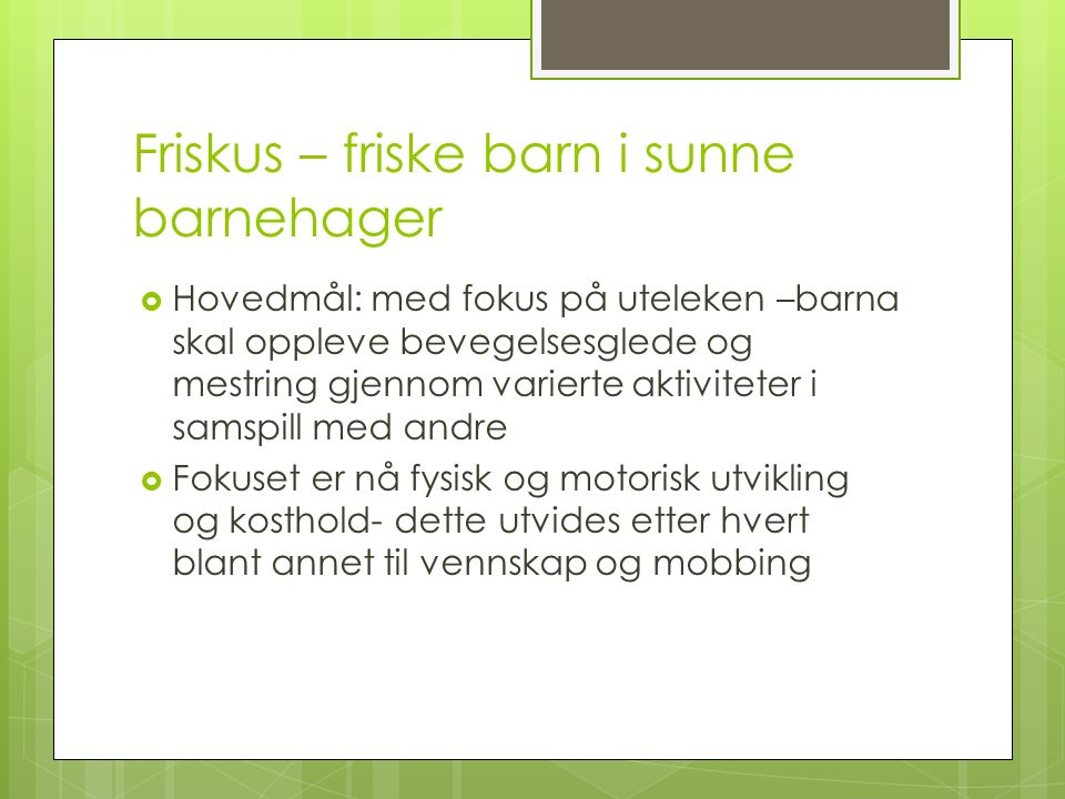 Friskus – friske barn i sunne barnehager  Hovedmål: med fokus på uteleken –barna skal oppleve bevegelsesglede og mestring gjennom varierte aktivitete