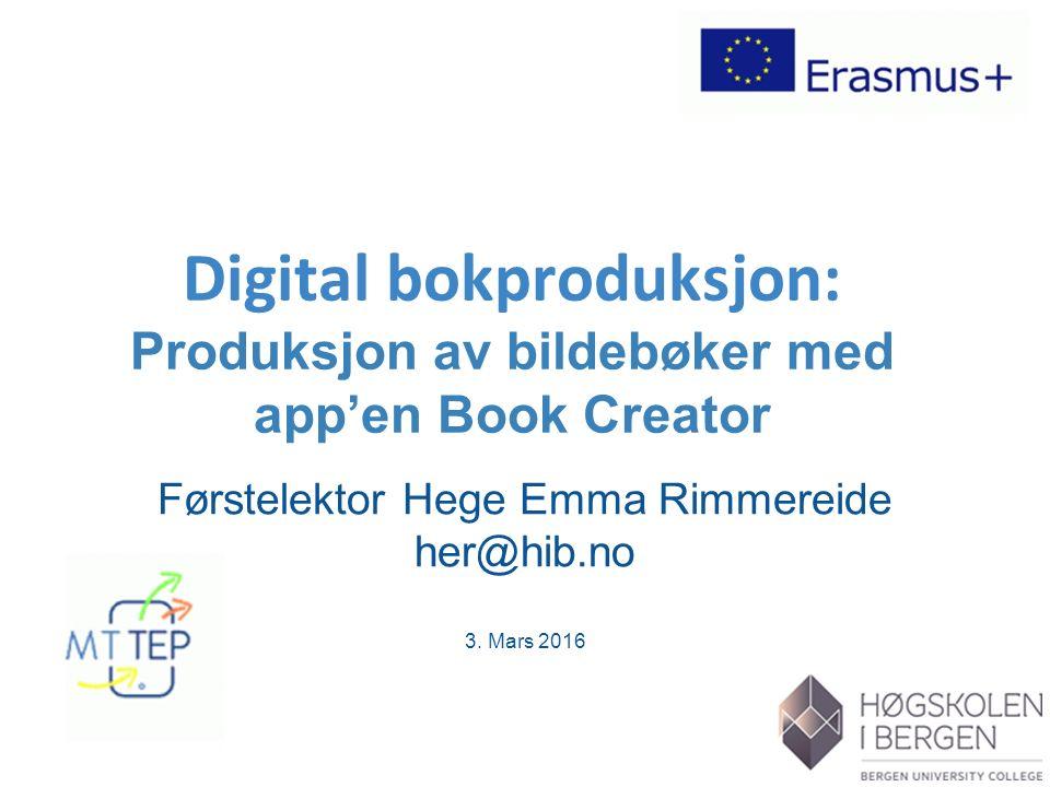Digital bokproduksjon: Produksjon av bildebøker med app'en Book Creator Førstelektor Hege Emma Rimmereide her@hib.no 3.