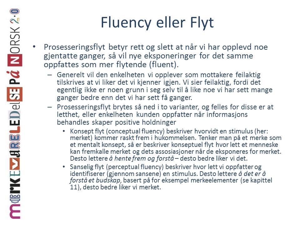 Fluency eller Flyt Prosesseringsflyt betyr rett og slett at når vi har opplevd noe gjentatte ganger, så vil nye eksponeringer for det samme oppfattes som mer flytende (fluent).