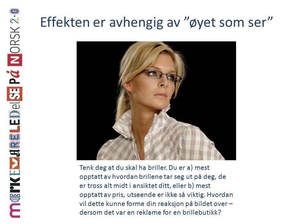 Effekten er avhengig av øyet som ser Tenk deg at du skal ha briller.