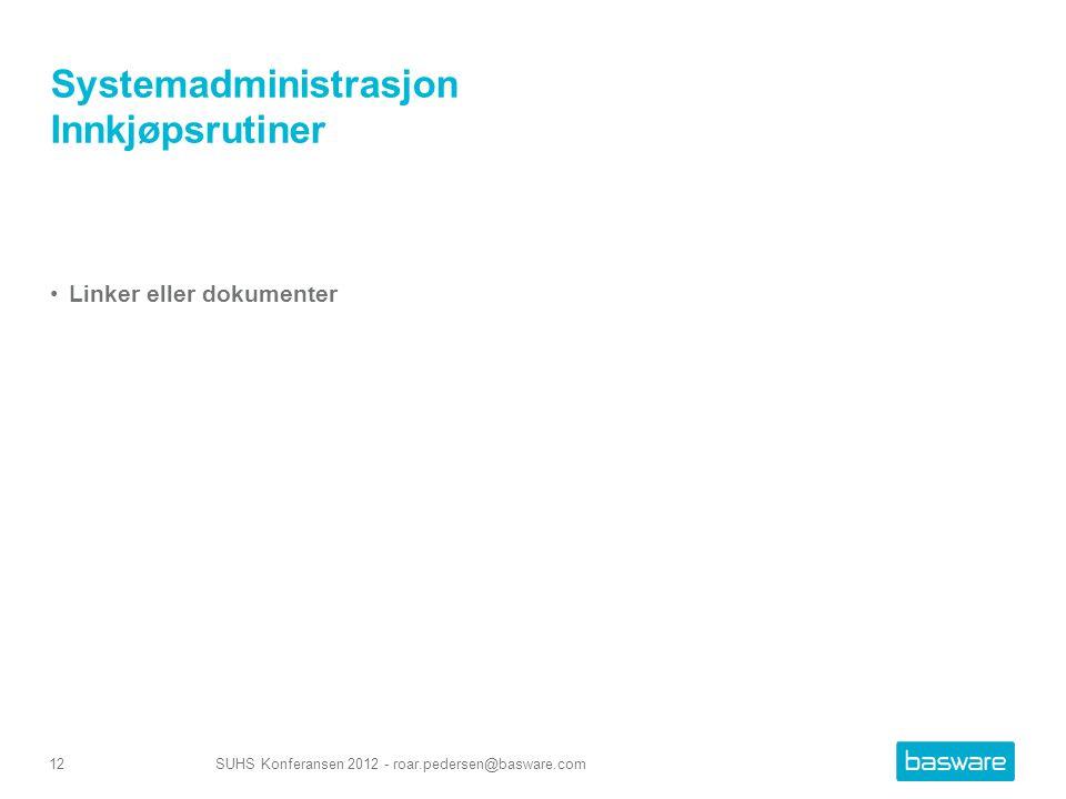 Systemadministrasjon Innkjøpsrutiner Linker eller dokumenter SUHS Konferansen 2012 - roar.pedersen@basware.com12