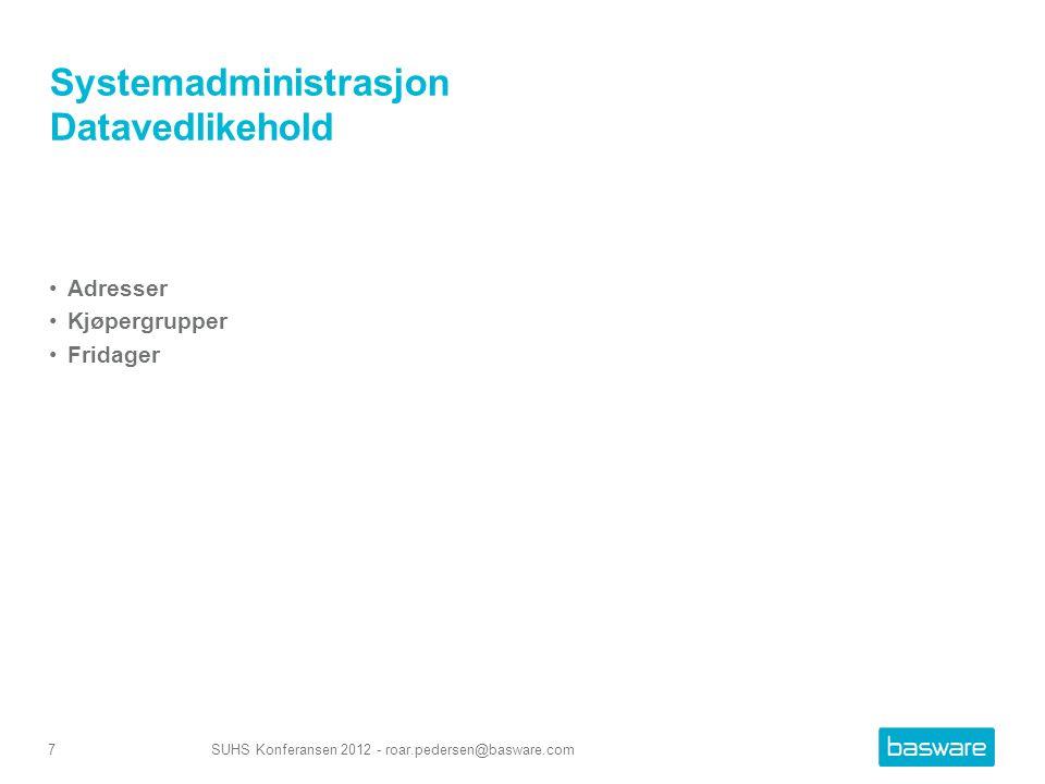 Systemadministrasjon Datavedlikehold Adresser Kjøpergrupper Fridager SUHS Konferansen 2012 - roar.pedersen@basware.com7