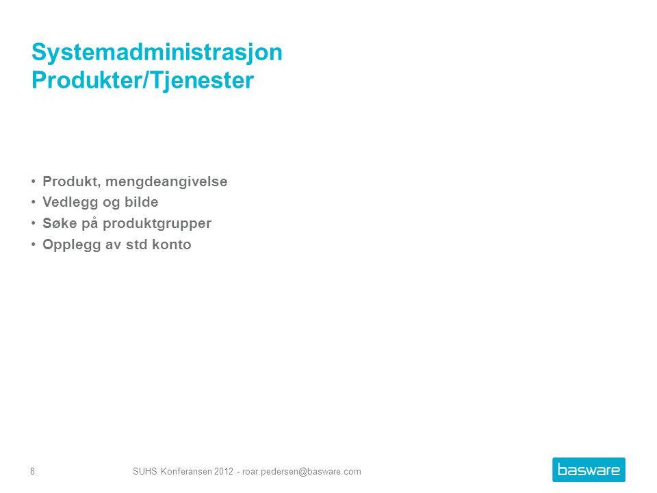 Systemadministrasjon Produkter/Tjenester Produkt, mengdeangivelse Vedlegg og bilde Søke på produktgrupper Opplegg av std konto SUHS Konferansen 2012 - roar.pedersen@basware.com8