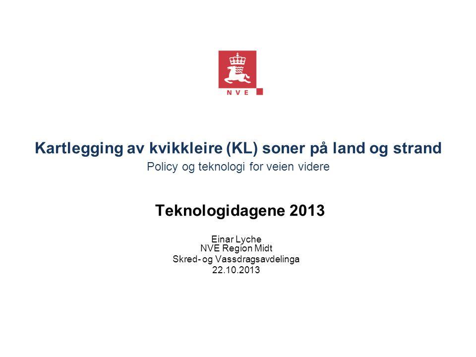 Kartlegging av kvikkleire (KL) soner på land og strand Policy og teknologi for veien videre Teknologidagene 2013 Einar Lyche NVE Region Midt Skred- og Vassdragsavdelinga 22.10.2013