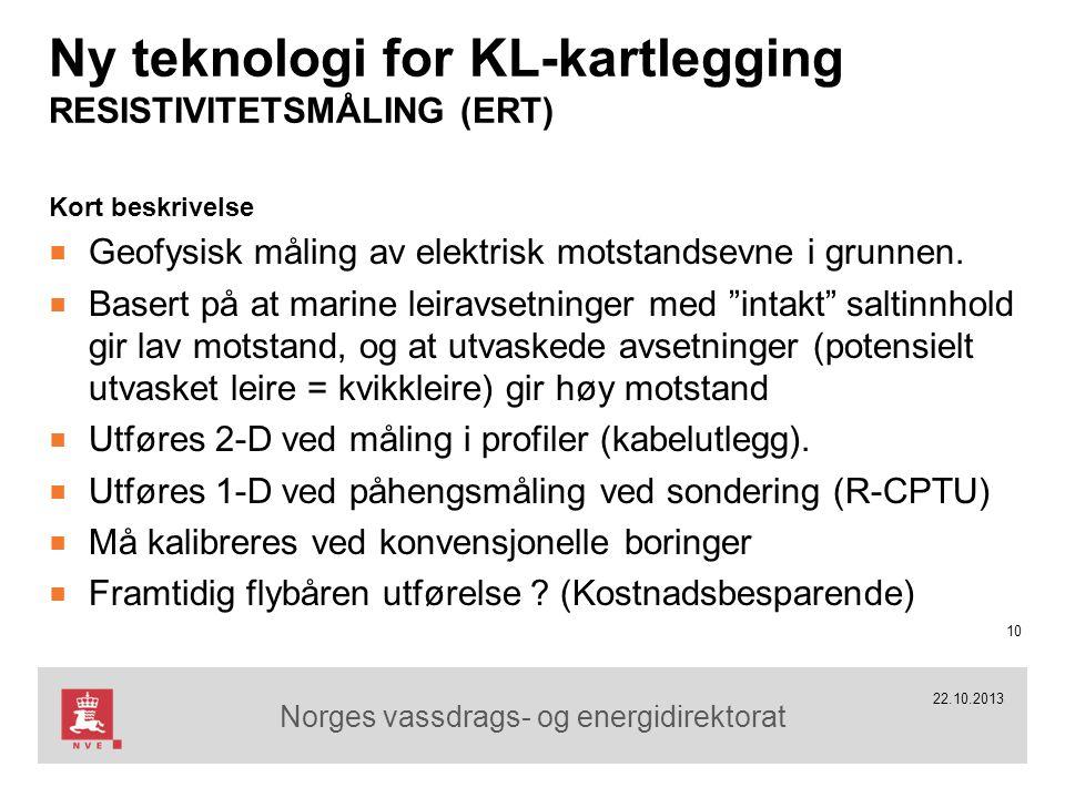 Norges vassdrags- og energidirektorat 22.10.2013 Ny teknologi for KL-kartlegging RESISTIVITETSMÅLING (ERT) Kort beskrivelse ■ Geofysisk måling av elektrisk motstandsevne i grunnen.