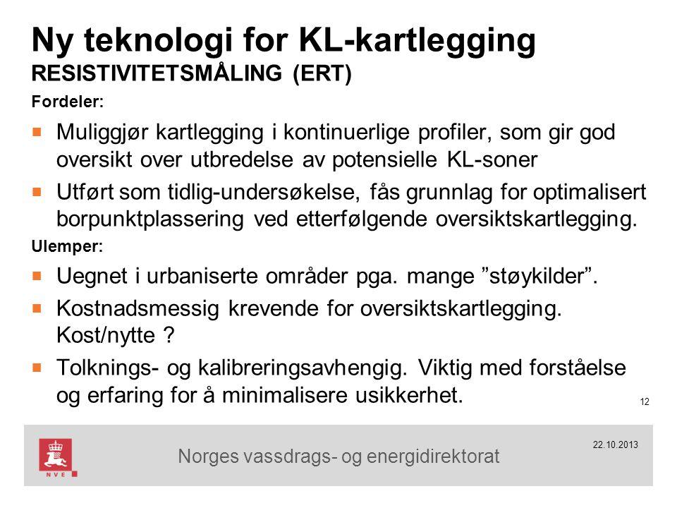 Norges vassdrags- og energidirektorat 22.10.2013 Ny teknologi for KL-kartlegging RESISTIVITETSMÅLING (ERT) Fordeler: ■ Muliggjør kartlegging i kontinu