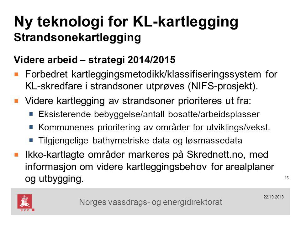 Norges vassdrags- og energidirektorat 22.10.2013 Ny teknologi for KL-kartlegging Strandsonekartlegging Videre arbeid – strategi 2014/2015 ■ Forbedret