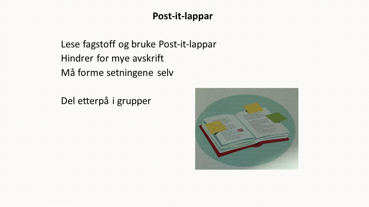 Post-it-lappar Lese fagstoff og bruke Post-it-lappar Hindrer for mye avskrift Må forme setningene selv Del etterpå i grupper