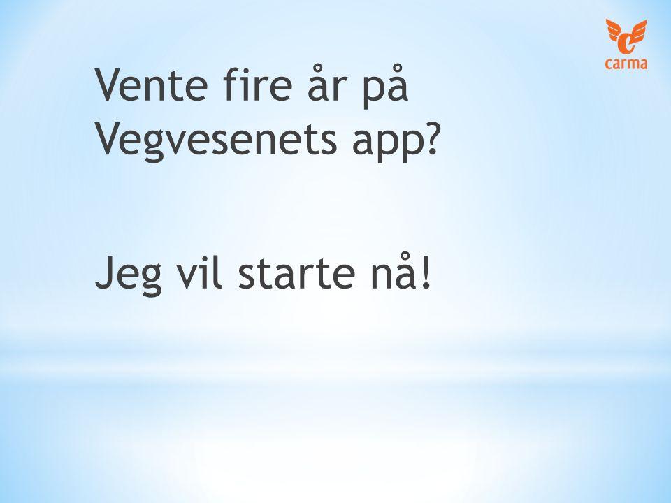 Vente fire år på Vegvesenets app? Jeg vil starte nå!