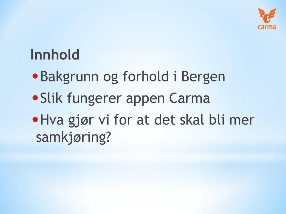 Innhold Bakgrunn og forhold i Bergen Slik fungerer appen Carma Hva gjør vi for at det skal bli mer samkjøring?