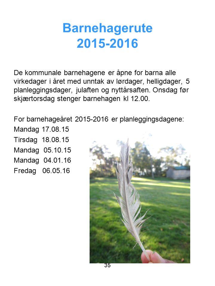 Barnehagerute 2015-2016 De kommunale barnehagene er åpne for barna alle virkedager i året med unntak av lørdager, helligdager, 5 planleggingsdager, ju