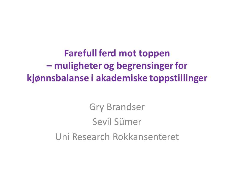 Farefull ferd mot toppen – muligheter og begrensinger for kjønnsbalanse i akademiske toppstillinger Gry Brandser Sevil Sümer Uni Research Rokkansenteret