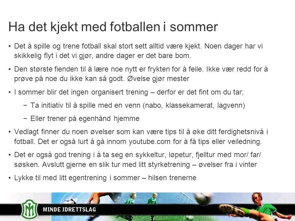 1 Ha det kjekt med fotballen i sommer Det å spille og trene fotball skal stort sett alltid være kjekt.
