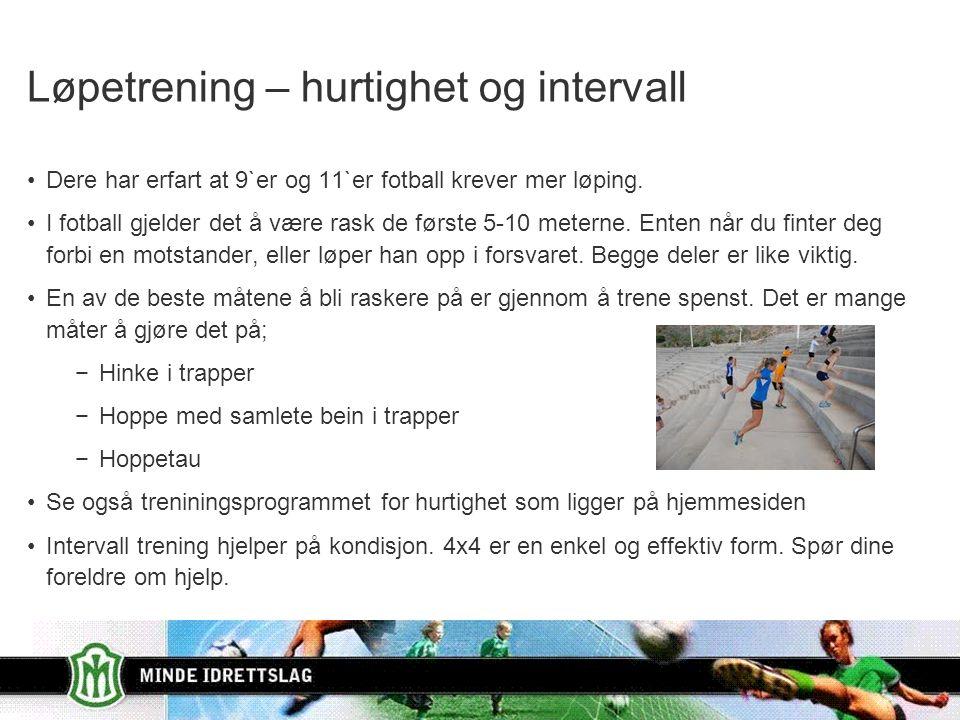 Løpetrening – hurtighet og intervall Dere har erfart at 9`er og 11`er fotball krever mer løping.