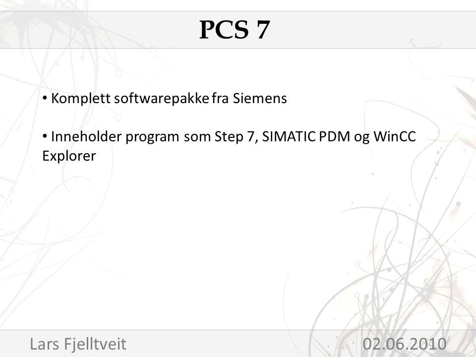 Komplett softwarepakke fra Siemens Inneholder program som Step 7, SIMATIC PDM og WinCC Explorer PCS 7 Lars Fjelltveit 02.06.2010
