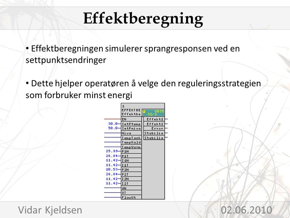 Effektberegningen simulerer sprangresponsen ved en settpunktsendringer Dette hjelper operatøren å velge den reguleringsstrategien som forbruker minst energi Effektberegning Vidar Kjeldsen 02.06.2010
