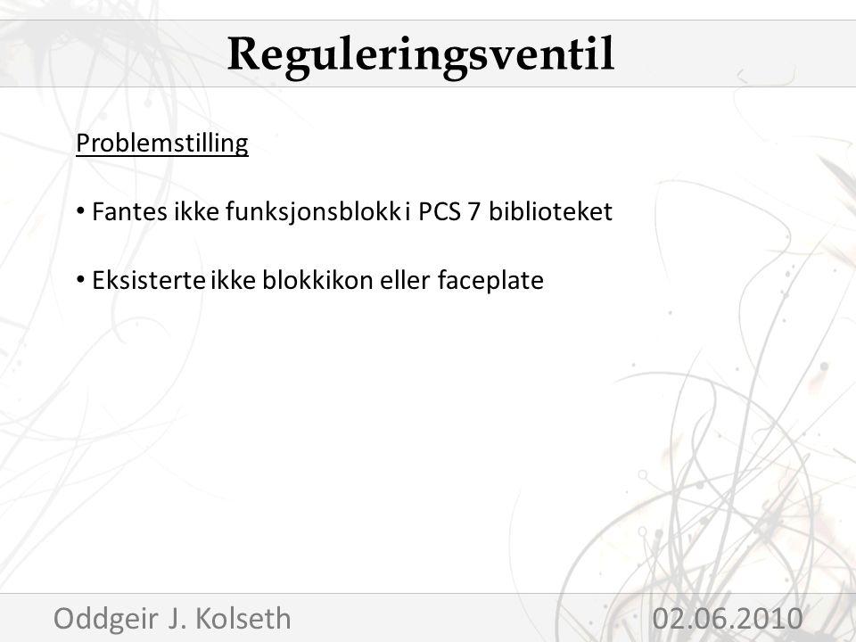 Problemstilling Fantes ikke funksjonsblokk i PCS 7 biblioteket Eksisterte ikke blokkikon eller faceplate Reguleringsventil Oddgeir J.
