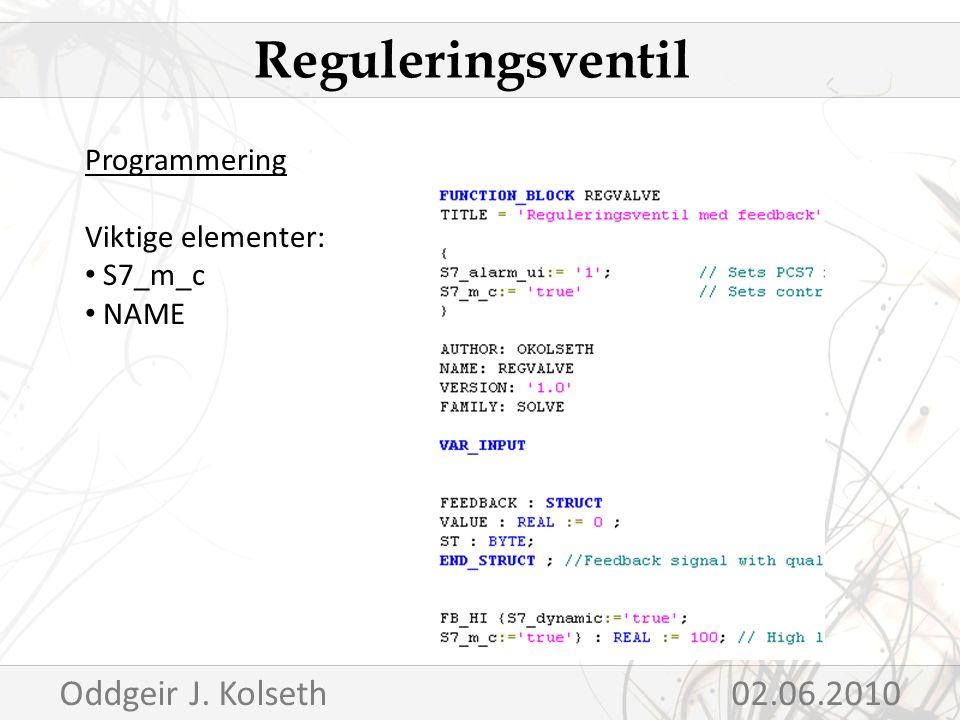 Programmering Viktige elementer: S7_m_c NAME Reguleringsventil Oddgeir J. Kolseth02.06.2010