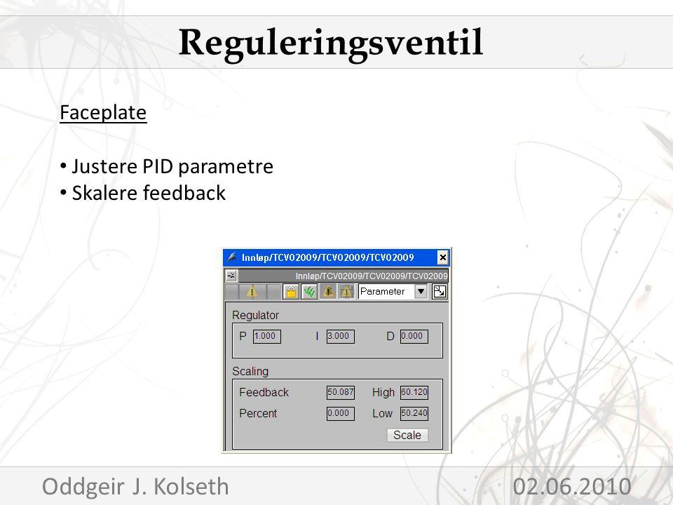 Faceplate Justere PID parametre Skalere feedback Reguleringsventil Oddgeir J. Kolseth02.06.2010