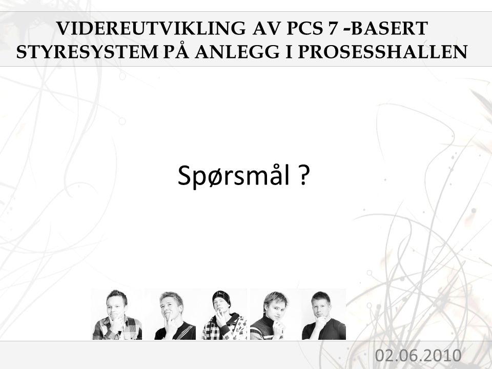 Spørsmål 02.06.2010 VIDEREUTVIKLING AV PCS 7 - BASERT STYRESYSTEM PÅ ANLEGG I PROSESSHALLEN