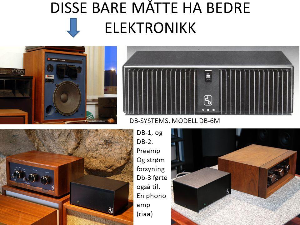 DISSE BARE MÅTTE HA BEDRE ELEKTRONIKK DB-SYSTEMS. MODELL DB-6M DB-1, og DB-2. Preamp Og strøm forsyning Db-3 førte også til. En phono amp (riaa)