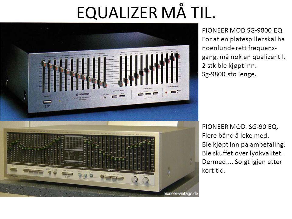EQUALIZER MÅ TIL. PIONEER MOD SG-9800 EQ For at en platespiller skal ha noenlunde rett frequens- gang, må nok en qualizer til. 2 stk ble kjøpt inn. Sg