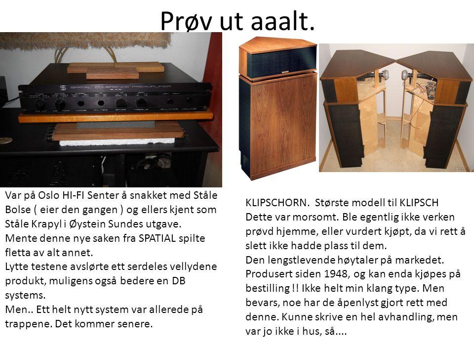 Prøv ut aaalt. Var på Oslo HI-FI Senter å snakket med Ståle Bolse ( eier den gangen ) og ellers kjent som Ståle Krapyl i Øystein Sundes utgave. Mente