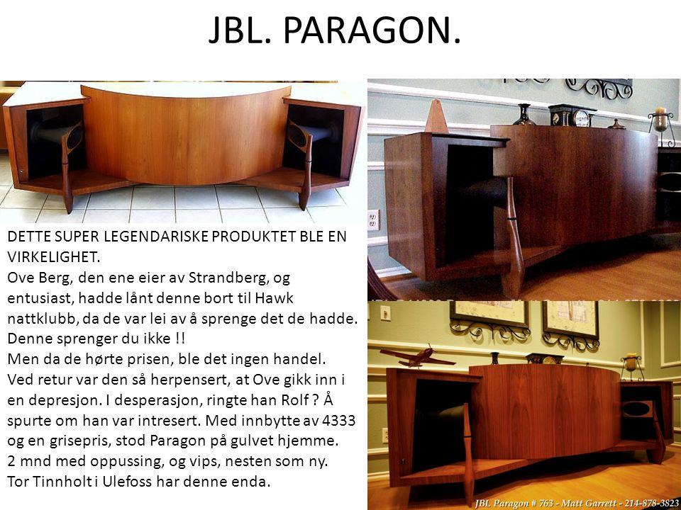 JBL. PARAGON. DETTE SUPER LEGENDARISKE PRODUKTET BLE EN VIRKELIGHET. Ove Berg, den ene eier av Strandberg, og entusiast, hadde lånt denne bort til Haw