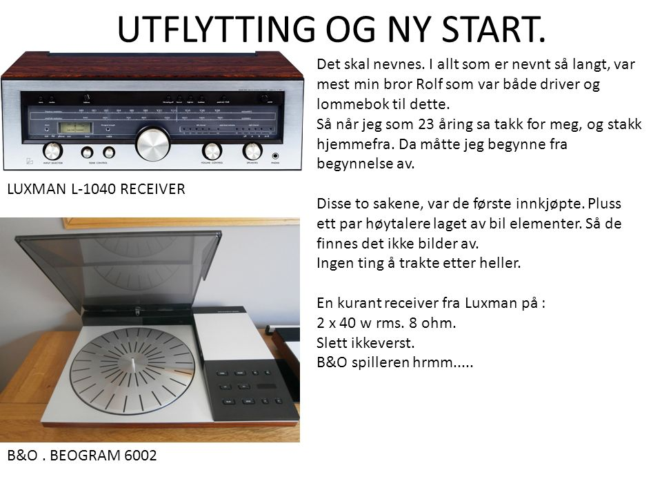 UTFLYTTING OG NY START. LUXMAN L-1040 RECEIVER B&O.