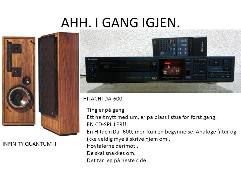 AHH. I GANG IGJEN. INFINITY QUANTUM II HITACHI DA-600.