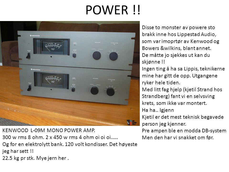 POWER !! Disse to monster av powere sto brakk inne hos Lippestad Audio, som var imoprtør av Kenwood og Bowers &wilkins, blant annet. De måtte jo sjekk