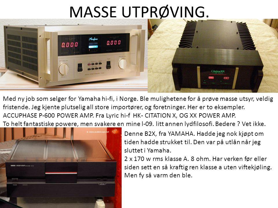 MASSE UTPRØVING. Med ny job som selger for Yamaha hi-fi, i Norge. Ble mulighetene for å prøve masse utsyr, veldig fristende. Jeg kjente plutselig all