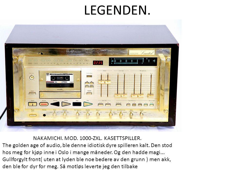 LEGENDEN. NAKAMICHI. MOD. 1000-ZXL. KASETTSPILLER. The golden age of audio, ble denne idiotisk dyre spilleren kalt. Den stod hos meg for kjøp inne i O