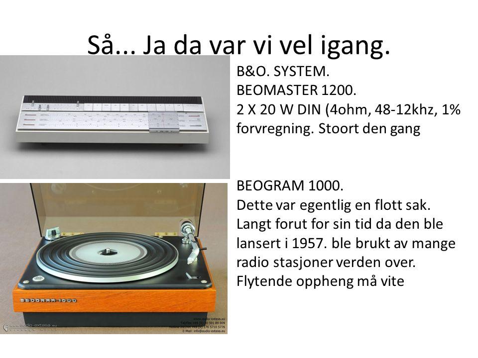 Så... Ja da var vi vel igang. B&O. SYSTEM. BEOMASTER 1200.