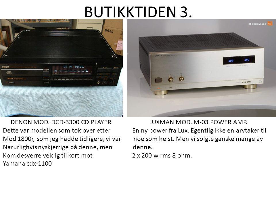 BUTIKKTIDEN 3. DENON MOD. DCD-3300 CD PLAYER LUXMAN MOD. M-03 POWER AMP. Dette var modellen som tok over etter En ny power fra Lux. Egentlig ikke en a