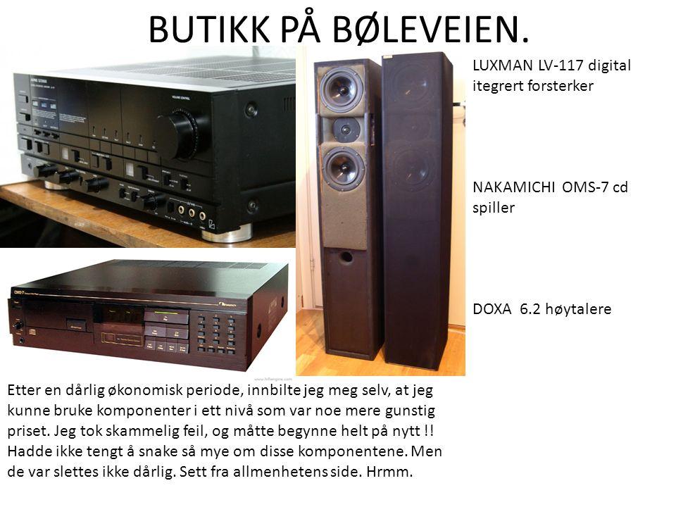 BUTIKK PÅ BØLEVEIEN. LUXMAN LV-117 digital itegrert forsterker NAKAMICHI OMS-7 cd spiller DOXA 6.2 høytalere Etter en dårlig økonomisk periode, innbil