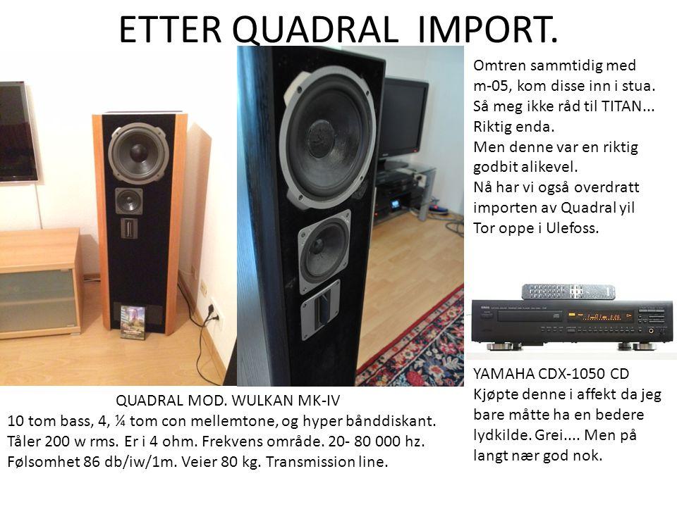 ETTER QUADRAL IMPORT. QUADRAL MOD. WULKAN MK-IV 10 tom bass, 4, ¼ tom con mellemtone, og hyper bånddiskant. Tåler 200 w rms. Er i 4 ohm. Frekvens områ